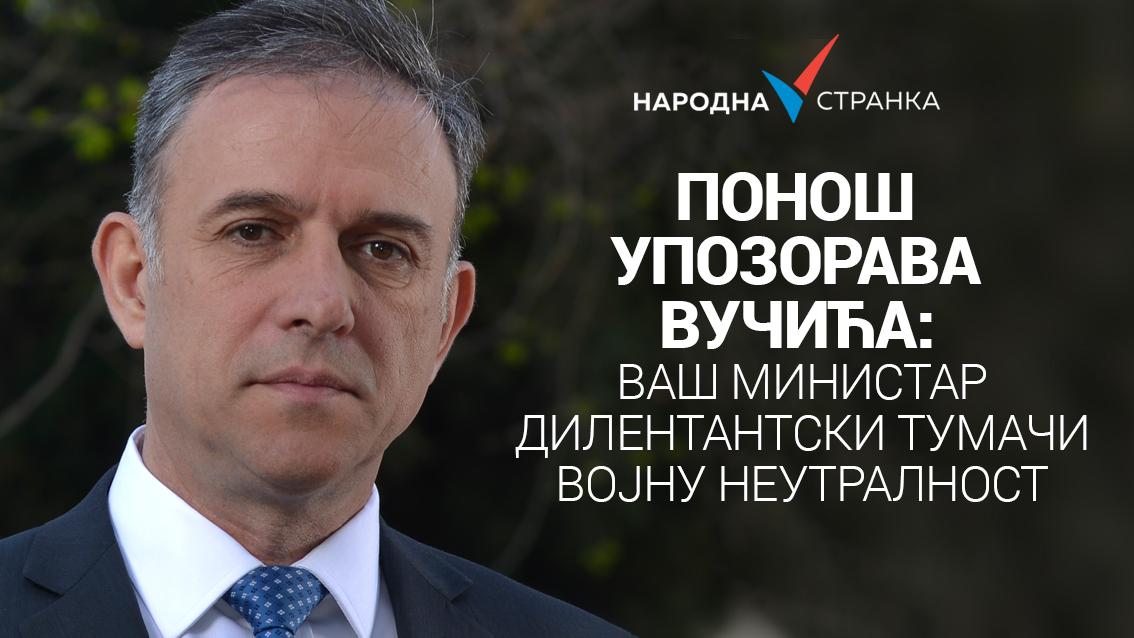 Понош упозорава Вучића: Ваш министар дилетантски тумачи војну неутралност